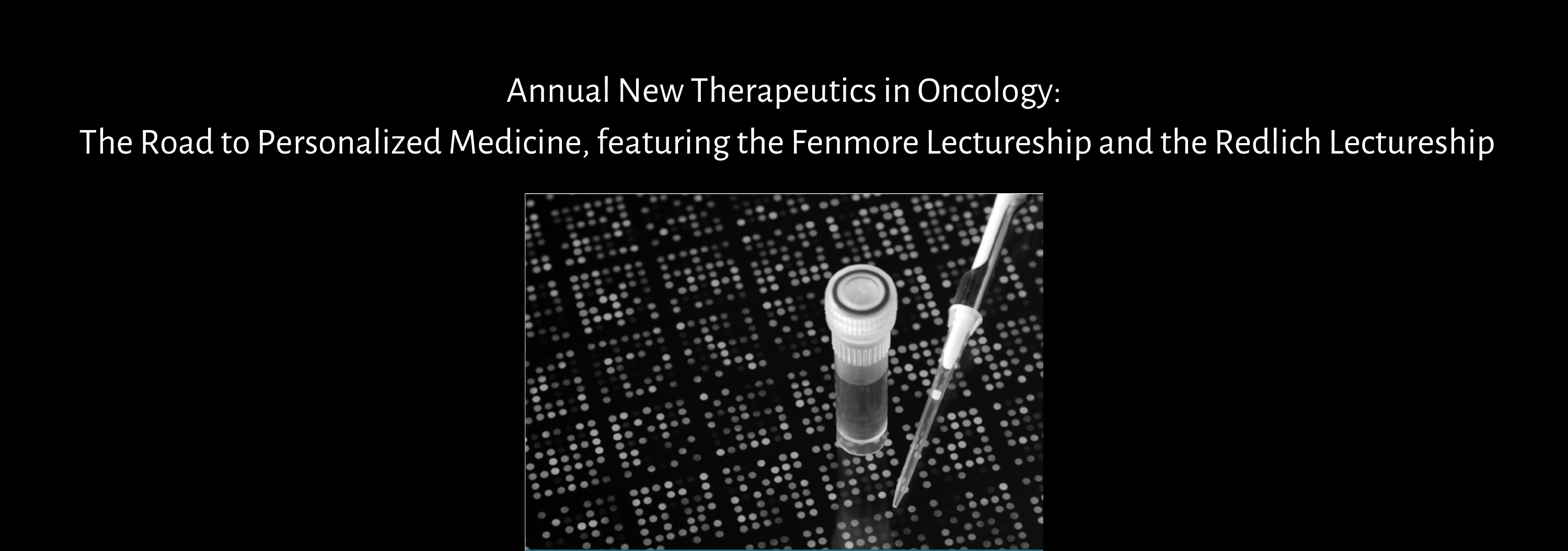 8th Annual New Therapeutics in Oncology: The Road to Personalized Medicine, featuring the Fenmore Lectureship and the Redlich Lectureship Banner