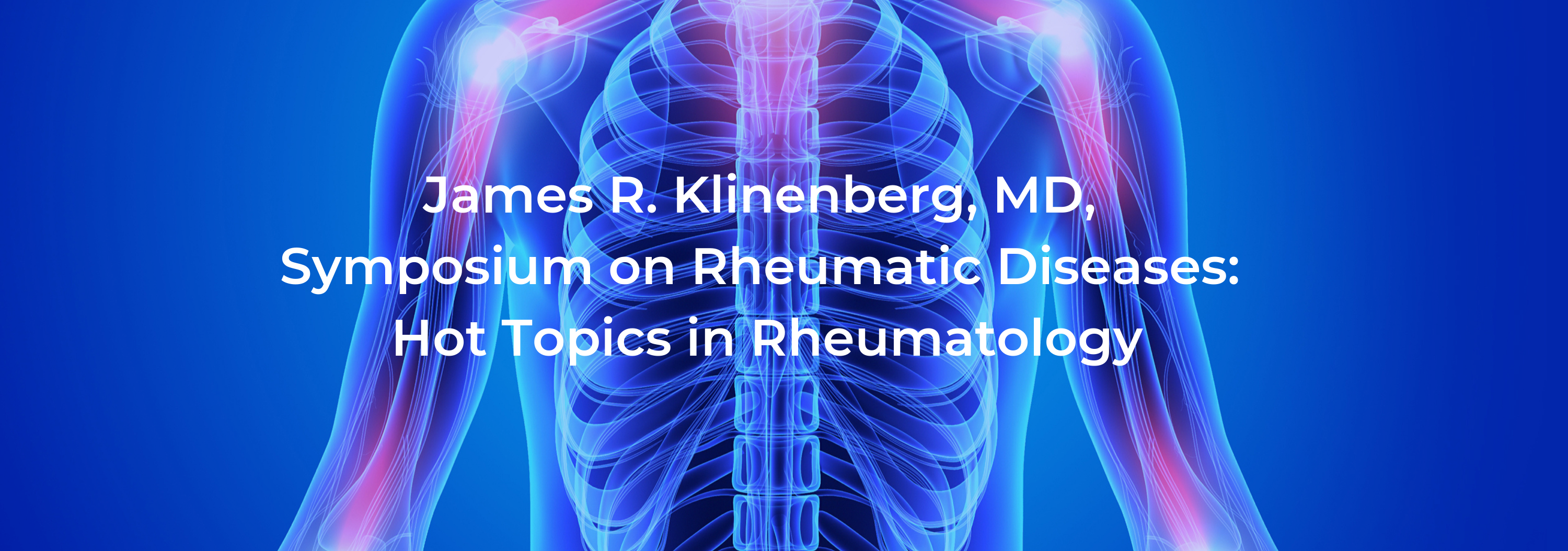 2020 James R. Klinenberg, MD, Symposium on Rheumatic Diseases: Hot Topics in Rheumatology Banner